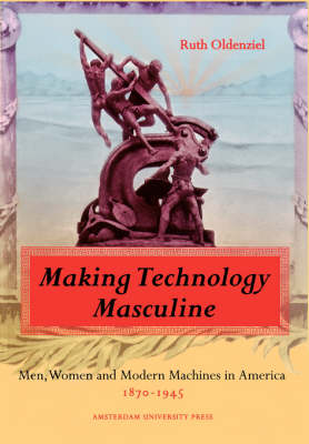 Making Technology Masculine: Men, Women, and Modern Machines in America, 1870-1945 (Paperback)