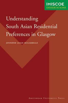 Understanding Processes of Ethnic Concentration and Dispersal: South Asian Residential Preferences in Glasgow - IMISCOE Dissertations (Paperback)