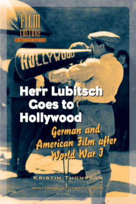Herr Lubitsch Goes to Hollywood: German and American Film After World War I - Film Culture in Transition (Hardback)