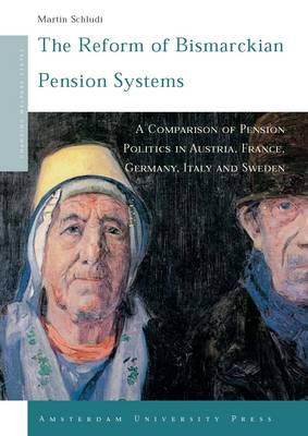 The Reform of Bismarckian Pension Systems: A Comparison of Pension Politics in Austria, France, Germany, Italy and Sweden - Changing Welfare States 4 (Paperback)