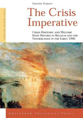 The Crisis Imperative: Crisis Rhetoric and Welfare State Reform in Belgium and the Netherlands in the Early 1990s - Changing Welfare States 6 (Paperback)