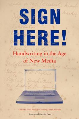 Sign Here: Handwriting in the Age of New Media - Transformations in Art and Culture (Paperback)