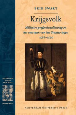 Krijgsvolk: Militaire Professionalisering En Het Ontstaan Van Het Staatse Leger, 1568-1590 - Dissertation Amsterdam Studies in the Dutch Golden Age (Paperback)