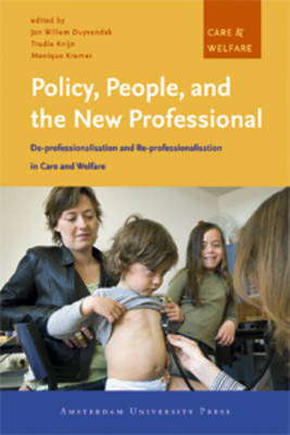 Policy, People, and the New Professional: De-professionalisation and Re-professionalisation in Care and Welfare - Care and Welfare 1 (Paperback)