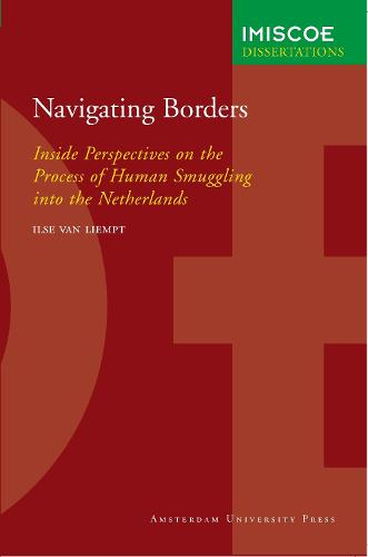 Navigating Borders: Inside Perspectives on the Process of Human Smuggling into the Netherlands - IMISCOE Dissertations (Paperback)
