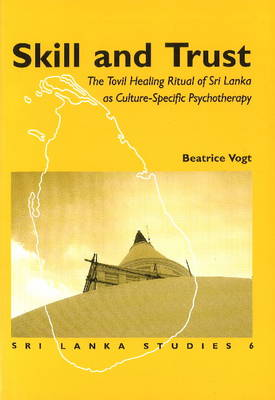 Skill & Trust: The Tovil Healing Ritual of Sri Lanka as Culture-Specific Psychotherapy (Paperback)
