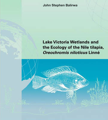 Lake Victoria Wetlands and the Ecology of the Nile Tilapia (Paperback)