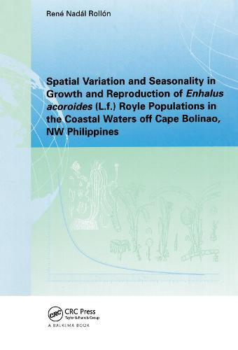 Spatial Variation and Seasonality in Growth and Reproduction of Enhalus Acoroides (L.F.) Royle Populations in the Coastal Waters off Cape Bolinao, NW Philippines (Paperback)