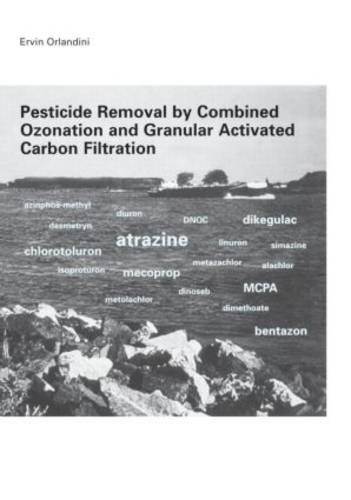 Pesticide Removal by Combined Ozonation and Granular Activated Carbon Filtration (Hardback)