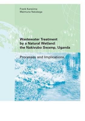 Wastewater Treatment by a Natural Wetland: the Nakivubo Swamp, Uganda (Paperback)