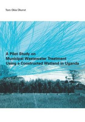 A Pilot Study on Municipal Wastewater Treatment Using a Constructed Wetland in Uganda (Paperback)