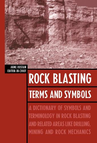 Rock Blasting Terms and Symbols: A Dictionary of Symbols and Terms in Rock Blasting and Related Areas like Drilling, Mining and Rock Mechanics (Hardback)