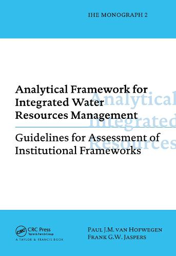 Analytical Framework for Integrated Water Resources Management: IHE monographs 2 (Paperback)