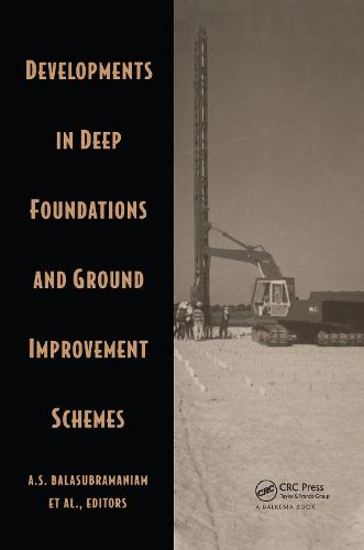 Developments in Deep Foundations and Ground Improvement Schemes: Proceedings symposia on geotextiles, geomembranes & other geosynthetics in ground improvement/on deep foundation and ground improvement schemes, Bangkok, Thailand, 1994 (Hardback)