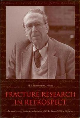 Fracture Research in Retrospect: An anniversary volume in honour of G.R. Irwin's 90th birthday (Hardback)
