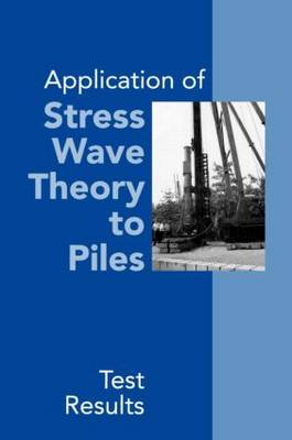 Application of Stress Wave Theory to Piles: Test Results: Proceedings of the 14th International Conference on the Application of Stress-Wave Theory to Piles, The Hague, Netherlands, 21-24 September 1992 (Hardback)
