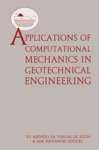 Applications of Computational Mechanics in Geotechnical Engineering (Hardback)