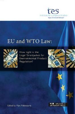 EU and WTO Law: How Tight Is the Legal Straitjacket for Environmental Product Regulation? : Proceedings of a Colloquium Oranised by the Institute for European Studies (Paperback)