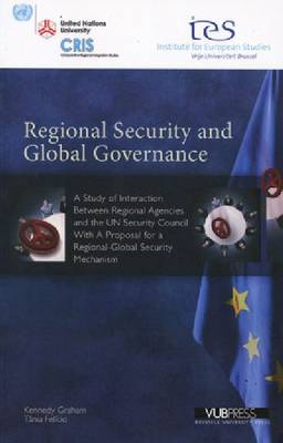 Regional Security and Global Governance: A Study of Interaction Between Regional Agencies and the UN Security Council, With a Proposal for a ... Mechanism (Institute for European Studies) (Paperback)