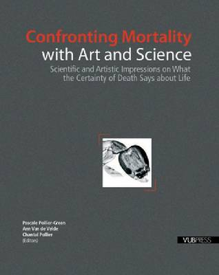 Confronting Mortality with Art and Science: Scientific and Artistic Impressions on What the Certainty of Death Says about Life (Spiral bound)