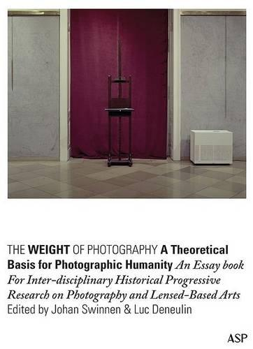 The Weight of Photography: A Theoretical Basis for Photographic Humanity: An Essay Book for Inter-Disciplinary Historical Progressive Research on Photography and Lensed-Based Arts (Spiral bound)