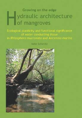 Growing on the Edge: Hydraulic Architecture of Mangroves - Ecological Plasticity and Functional Significance of Water Conducting Tissue in Rhizophora Mucronata and Avicennia Marina (Paperback)