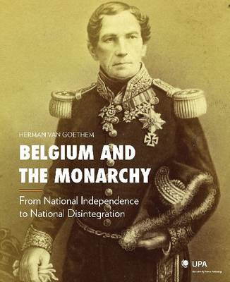 Belgium and the Monarchy: From National Independence to National Disintegration (Paperback)