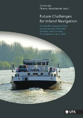 Future Challenges for Inland Navigation: A Scientific Appraisal of the Consequences of Possible Strategic and Economic Developments up to 2030 (Paperback)