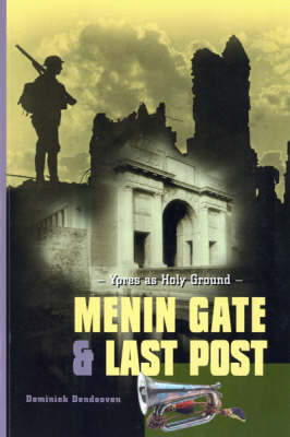 Menin Gate and Last Post: Ypres as Holy Ground (Paperback)