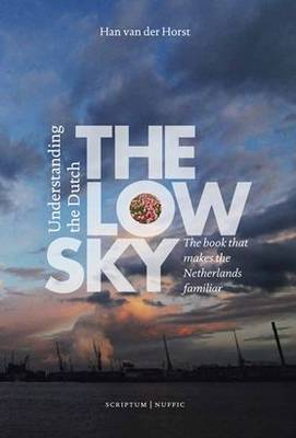 The Low Sky: Understanding the Dutch (Paperback)