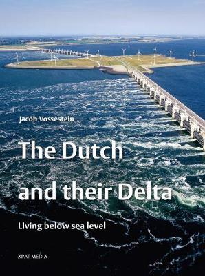 Dutch & Their Delta: Living Below Sea Level (Hardback)