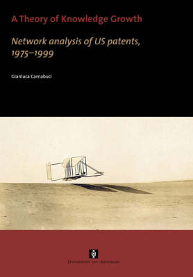A Theory of Knowledge Growth: Network Analysis of US Patents, 1975-1999 - UvA Proefschriften (Paperback)