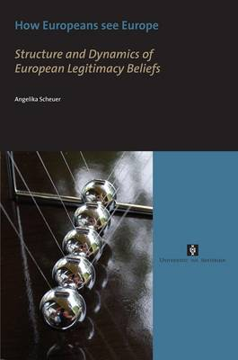 How Europeans See Europe: Structure and Dynamics of European Legitimacy Beliefs - AUP Dissertation Series (Paperback)