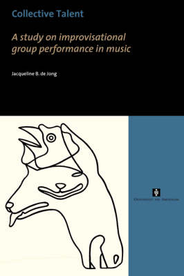 Collective Talent: A Study of Improvisational Group Performance in Music - UvA Proefschriften (Paperback)