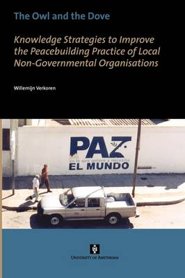 The Owl and the Dove: Knowledge Strategies to Improve the Peacebuilding Practice of Local Non-Governmental Organisations - AUP Dissertation Series (Paperback)