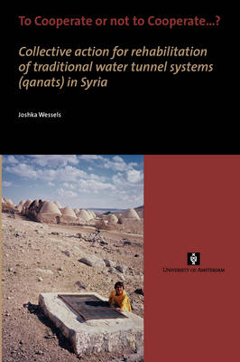 To Cooperate or not to Cooperate...?: Collective action for rehabilitation of traditional water tunnel systems (qanats) in Syria - AUP Dissertation Series (Paperback)