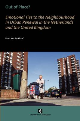 Out of Place?: Emotional Ties to the Neighbourhood in Urban Renewal in the Netherlands and the United Kingdom - AUP Dissertation Series (Paperback)