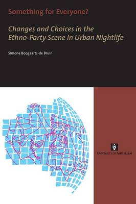 Something for Everyone?: Changes and Choices in the Ethno-Party Scene in Urban Nightlife - AUP Dissertation Series (Paperback)