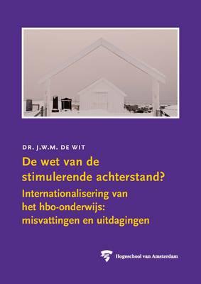 De Wet Van De Stimulerende Achterstand?: Internationalisering Van Het HBO-onderwijs, Misvattingen En Uitdagingen - HvA Openbare Lessen (Paperback)