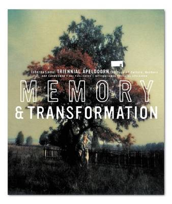 Memory and Transformation: Int.I Triennial Apeldoorn, 100 Days of Culture, Gardens and Landscape (Paperback)