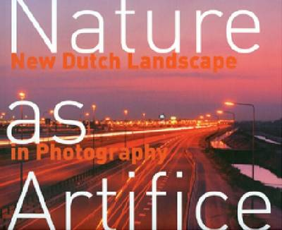 Nature as Artifice: New Dutch Landscape in Photography and Video Art (1989 - The Present) (Hardback)