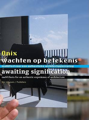 Onix: Awaiting Signification: Towards an Authentic Architectural Experience (Hardback)