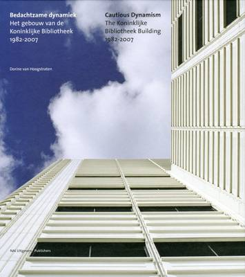 Cautious Dynamism: The Koninklijke Bibliotheek Building 1982 -2007 (Hardback)