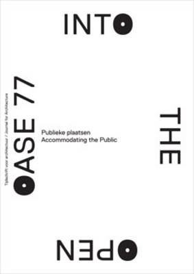 Journal for Architecture: Public Space and Public Sphere - Oase S. v. 77 (Paperback)