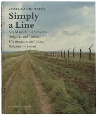 Vesselina Nikolaeva: Simply a Line - No Man's Land Between Bulgaria and Turkey (Hardback)