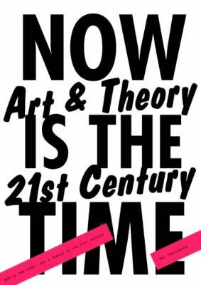 Now is the Time: Art and Theory in the 21st Century (Paperback)