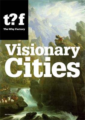 The Why Factory: Visionary Cities. Urgencies for the City of the Future (Paperback)
