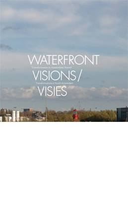 Waterfront Visions: Transformations in North Amsterdam (Paperback)