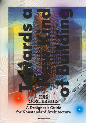 Kas Oosterhuis: Towards a New Kind of Building. A Designer's Guide for Non-standard Architecture (Paperback)