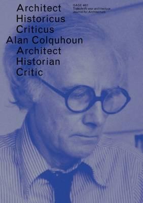 Oase 87 - Alan Colquhoun. Architect, Historian, Critic (Paperback)